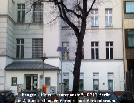 Pangea - Haus, Trautenaustr.5,10717 Berlin. Im 2. Stock ist unser Vereins- und Verkaufsraum.                 Pangea - Haus, Trautenaustr.5,10717 Berlin. Im 2. Stock ist unser Vereins- und Verkaufsraum.
